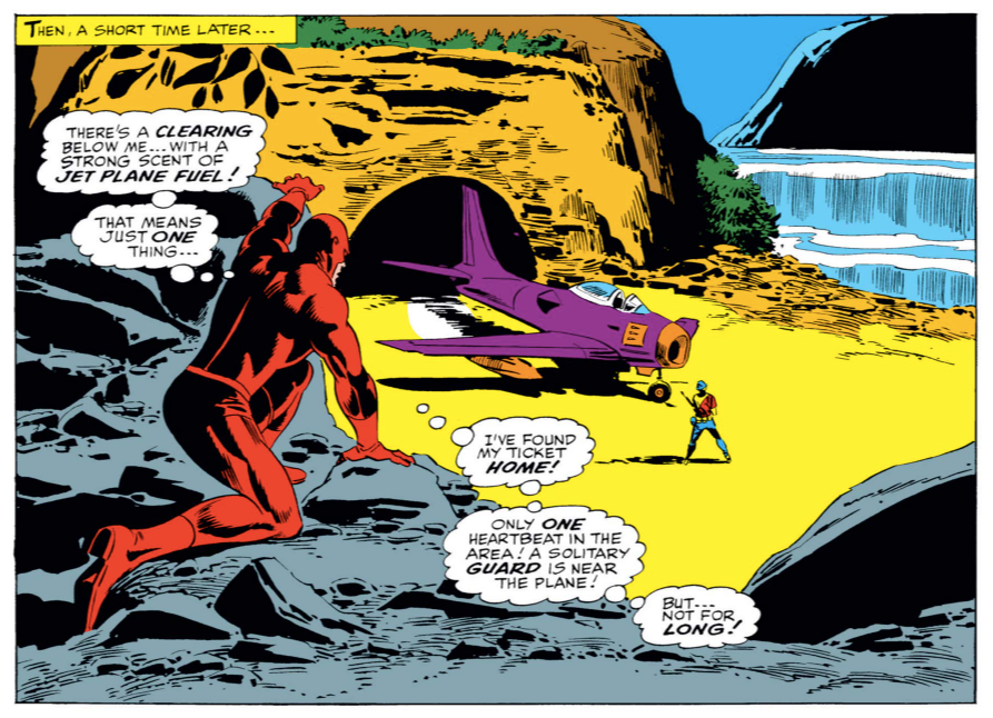 From Daredevil #24, by Stan Lee and Gene Colan. Daredevil thinks to himself: There's a clearing below me… with a strong scent of jet plane fuel! That means just one thing… I've found my ticket home! Only one heartbeat in the area! A solitary guard is near the plane! But… not for long!